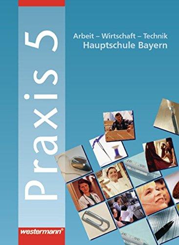 9783141163056: Praxis. Arbeit - Wirtschaft - Technik für Hauptschulen in Bayern: Praxis 5. Schülerbuch. Hauptschule. Bayern