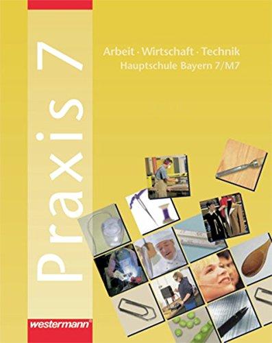 9783141163070: Praxis 7 / M7. Schülerbuch. Hauptschule Bayern: Arbeit, Wirtschaft, Technik