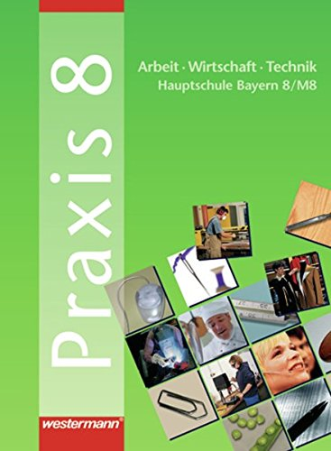9783141163087: Praxis 8. AWT. Schülerbuch. Hauptschule. Bayern: Arbeit, Wirtschaft, Technik