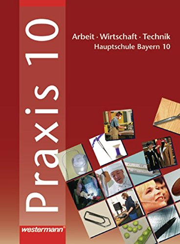 9783141163100: Praxis. Arbeit - Wirtschaft - Technik fur Hauptschulen in Bayern: Praxis - AWT 10. Schulerband. Hauptschule. Bayern
