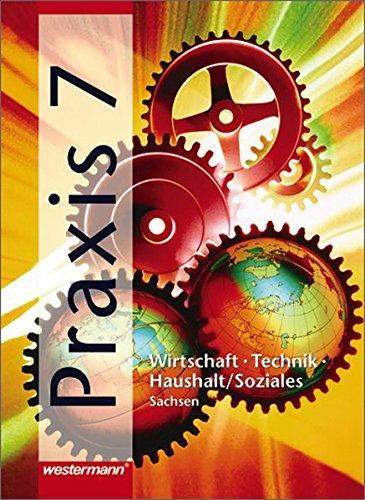 9783141163179: Praxis 7. Mittelschule Sachsen: Wirtschaft - Technik - Haushalt/Soziales
