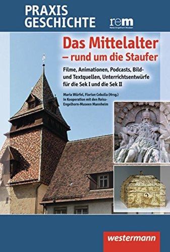 Praxis Geschichte. Das Mittelalter - rund um die Staufer. CD-ROM: Das Mittelalter - rund um die ...