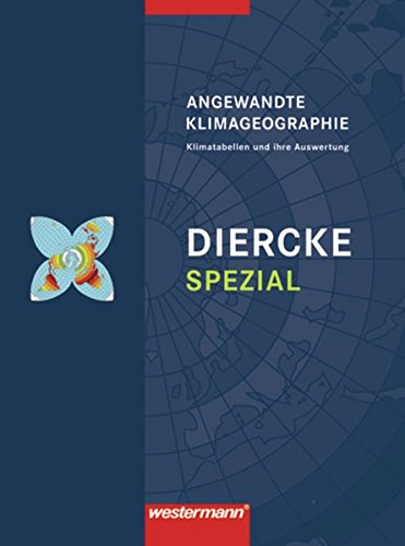 Diercke Spezial. Angewandte Klimageographie. Sekundarstufe 2: Klimatabellen: Alexander Siegmund