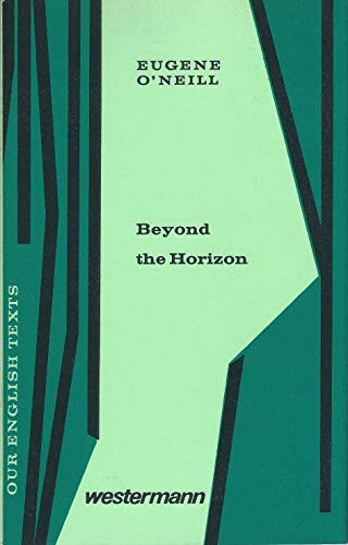 Beyond the Horizon. A Play in Three: O`Neill, Eugene: