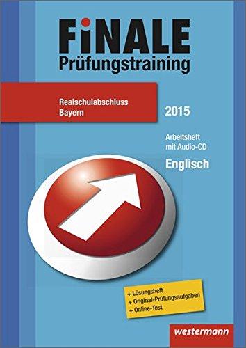 9783141715477: Finale - Prüfungstraining Realschulabschluss Bayern: Arbeitsheft Englisch 2015 mit Audio-CD und Lösungsheft