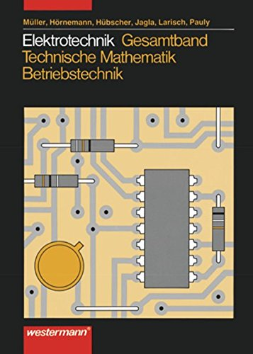 9783142211510: Elektrotechnik. Gesamtband Technische Mathematik, Energieelektronik, Industrieelektronik