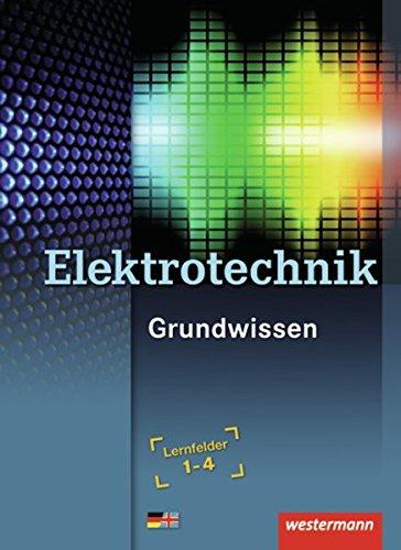 9783142215327: Elektrotechnik Grundwissen: Lernfelder 1-4: Sch�lerbuch, 3. Auflage, 2010