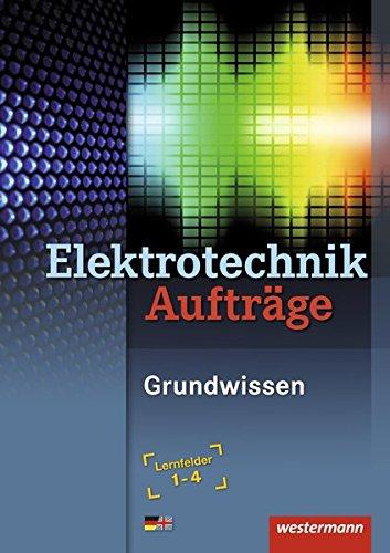 9783142215334: Elektrotechnik Grundwissen. Aufträge. Lernfelder 1-4: E-Systeme, Installationen, Steuerungen, IT-Systeme