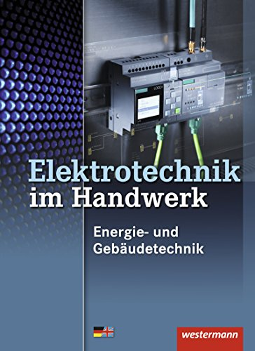 Elektrotechnik im Handwerk. Schulerband. Energie- und Gebaudetechnik: Heinrich Hubscher, Dieter ...