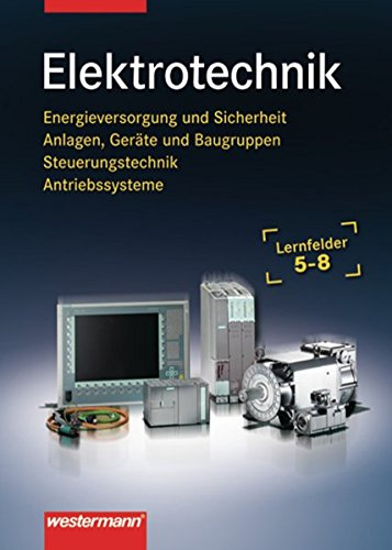 9783142217321: Elektrotechnik. Lernfelder 5-8: Energieversorgung und Sicherheit, Anlagen, Geräte und Baugruppen. Steuerungstechnik, Antriebssysteme