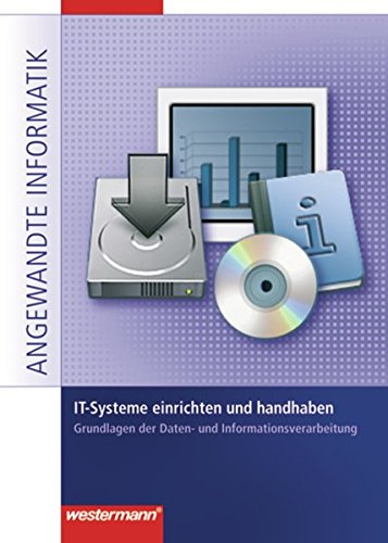 9783142225180: IT-Systeme einrichten und handhaben: Grundlagen der Daten- und Informationsverarbeitung. Angewandte Informatik