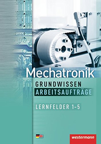 9783142225555: Mechatronik Grundwissen. Arbeitsaufträge: Lernfelder 1-5