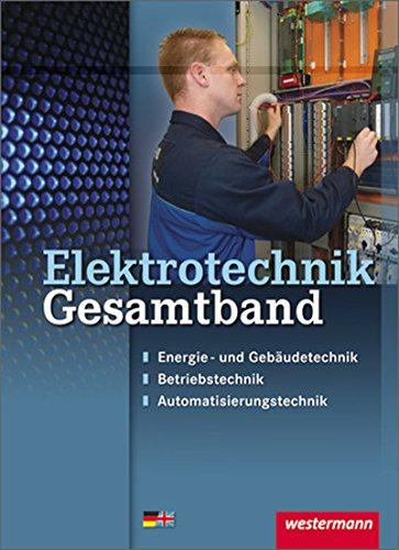 Elektrotechnik Gesamtband. Schülerband: Energie- und Gebäudetechnik, Betriebstechnik, ...