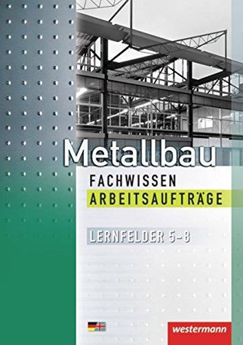 9783142312637: Metallbau Fachwissen Arbeitsauftr�ge: Lernfelder 5 - 8