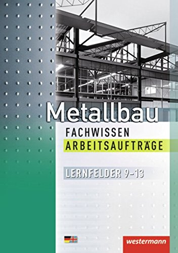 Metallbau Fachwissen Arbeitsaufträge. Lernfelder 9-13