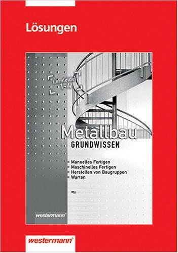 9783142312668: Metallbau Grundwissen. Lernfelder 1-4: Lösungen zu den Lernfeldern 1-4
