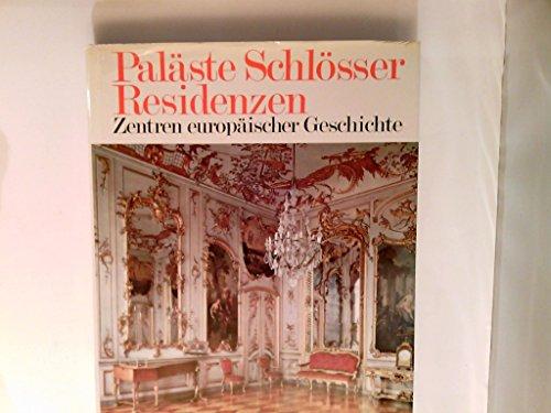 Paläste, Schlösser, Residenzen. Zentren europäischer Geschichte.: Boekhoff, Hermann ...