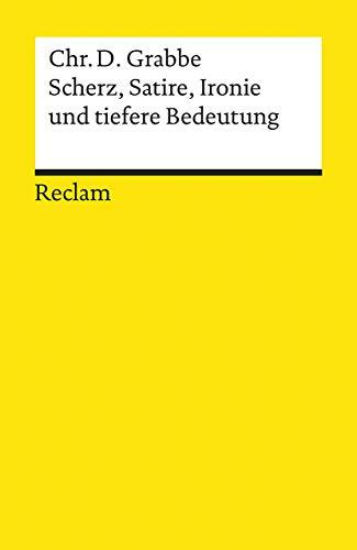 Scherz, Satire, Ironie und tiefere Bedeutung.: Christian Dietrich Grabbe