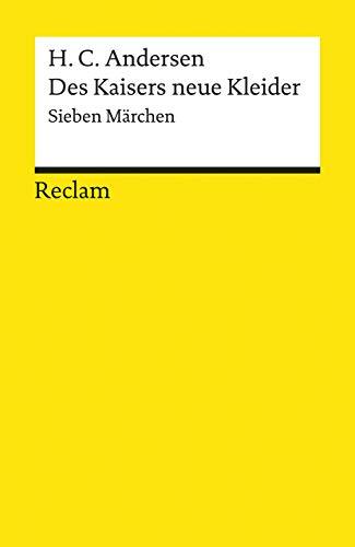 Des Kaisers neue Kleider: Sieben Märchen: Andersen, Hans Christian