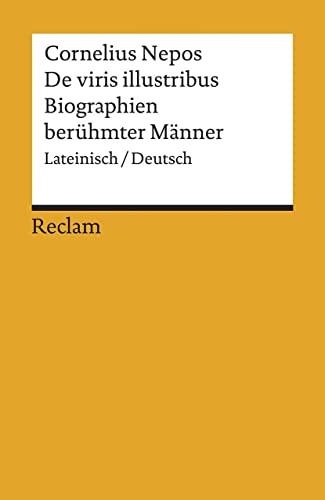 DE VIRIS ILLUSTRIBUS BIOGRAPHIEN BERÜHMTER MÄNNER Lateinisch/Deutsch: Cornelius Nepos