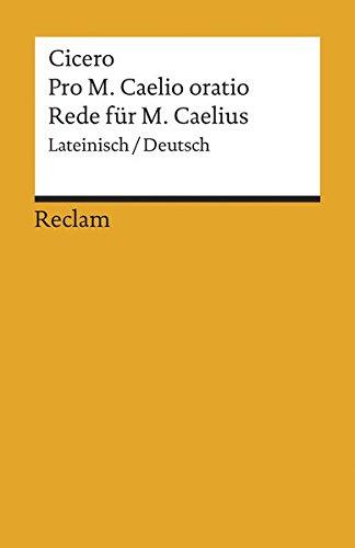 Pro M. Caelio oratio. Rede für M. Caelius. Mit einem Anhang ausgewählter Briefe des ...