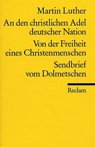 9783150015780: An den christlichen Adel deutscher Nation / Von der Freiheit eines Christenmenschen / Sendbrief vom Dolmetschen (Hors Catalogue)