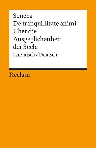 DE TRANQUILLITATE ANIMI / ÜBER DIE AUSGEGLICHENHEIT: Seneca