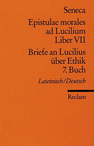 Briefe an Lucilius über Ethik. 7. Buch.: Seneca