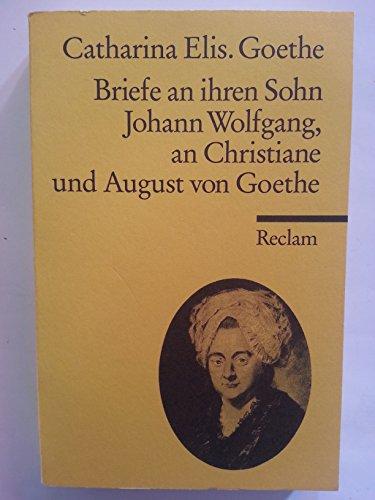 Briefe an ihren Sohn Johann Wolfgang, an Christiane und August von Goethe - Jürgen, Fackert und Goethe Catharina Elisabetha
