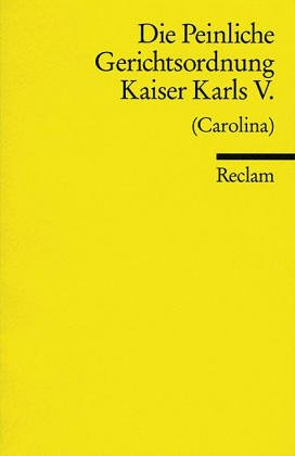 9783150029909: Die Peinliche Gerichtsordnung Kaiser Karls V. (Carolina)