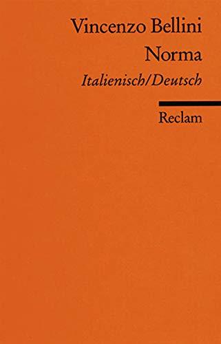 Norma: Lyrische Tragödie in zwei Akten. Textbuch: Vincenzo Bellini