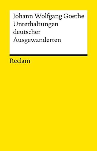 Unterhaltungen deutscher Ausgewanderten: Goethe, Johann W