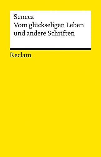 Vom glückseligen Leben und andere Schriften: Seneca