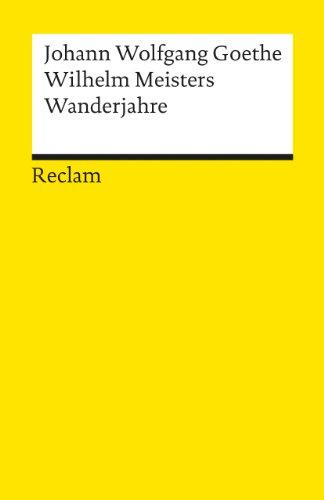 Wilhelm Meisters Wanderjahre oder Die Entsagenden: Johann Wolfgang von