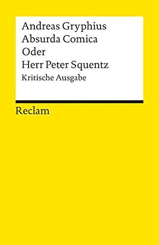 Absurda comica oder Herr Peter Squentz: Schimpfspiel.: Gryphius, Andreas
