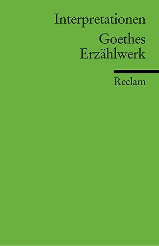 Interpretationen: Goethes Erzählwerk: Goethe, Johann Wolfgang