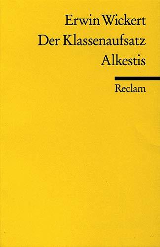 Der Klassenaufsatz / Alkestis: Wickert, Erwin