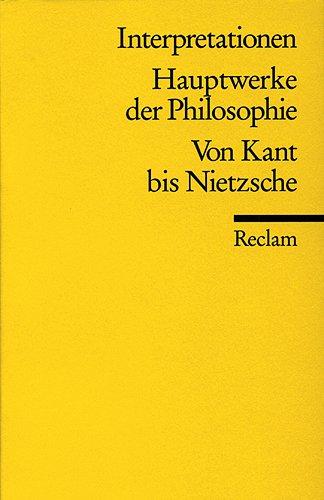 Hauptwerke der Philosophie. Von Kant bis Nietzsche. Interpretationen. Unter Mitarbeit von Hartwig Frank. - Stegmaier, Werner