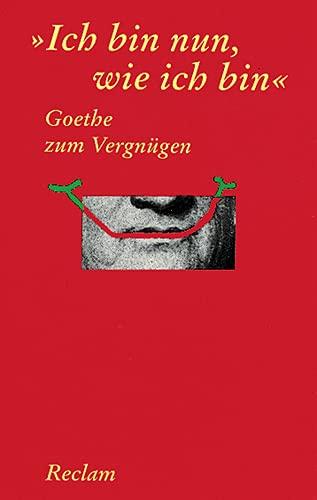 Ich Bin Nun, Wie Ich Bin: Goethe