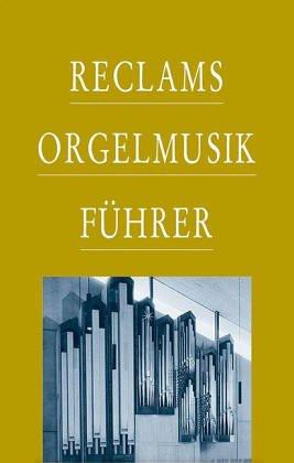 9783150088807: Reclams Orgelmusikführer (Universal-Bibliothek) (German Edition)