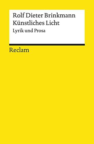 Kunstliches Licht.: Lyrik und Prosa: Rolf Dieter Brinkmann