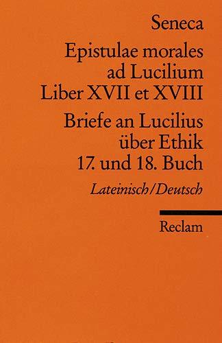 Briefe an Lucilius über Ethik. 17. und: Seneca