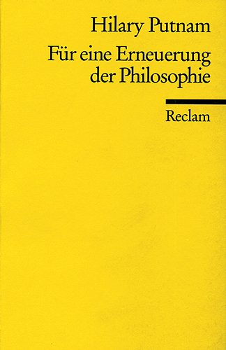 Für eine Erneuerung der Philosophie. Aus dem Englischen übersetzt von Joachim Schulte / Reclams Universal-Bibliothek ; Nr. 9660. - Putnam, Hilary