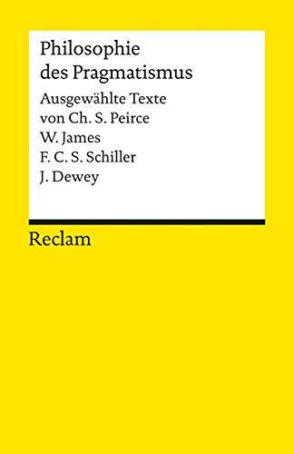 TEXTE DER PHILOSOPHIE DES PRAGMATISMUS - PEIRCE, CH.S. // JAMES, W. // SCHILLER, F. C. S. // DEWEY, J.