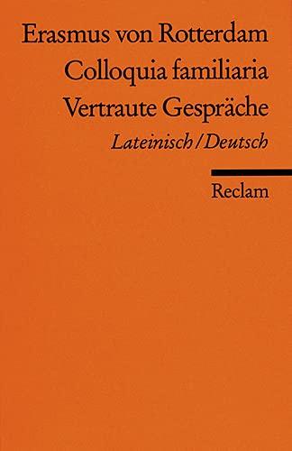 COLLOQUIA FAMILIARIA VERTRAUTE GESPRÄCHE Lateinisch/Deutsch. Auswahl und: Erasmus von Rotterdam