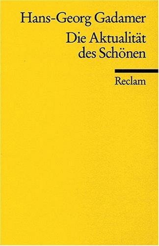 Die Aktualität des Schönen : Kunst als Spiel, Symbol und Fest. Reclams Universal-Bibliothek ; Nr. 9844 - GADAMER, Hans-Georg