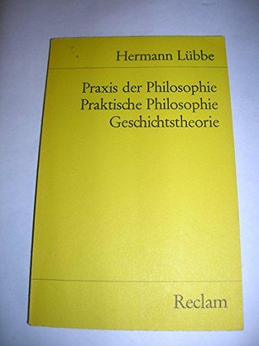 9783150098950: Praxis der Philosophie. Praktische Philosophie. Geschichtstheorie