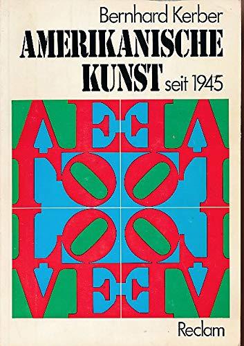 AMERIKANISCHE KUNST SEIT 1945 - IHRE THEORETISCHEN GRUNDLAGEN: Kerber, Bernhard