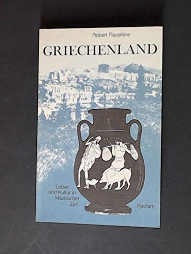 Griechenland : Leben u. Kultur in klass.: Flacelière, Robert: