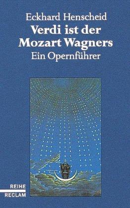 9783150103722: Verdi ist der Mozart Wagners: Ein Opernführer für Versierte und Versehrte